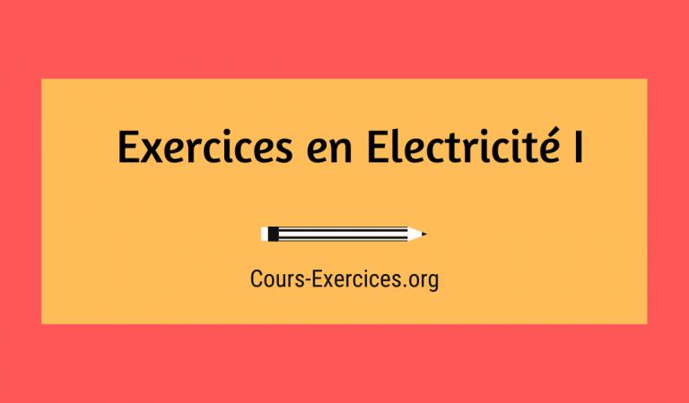 Exercices en Electricité I