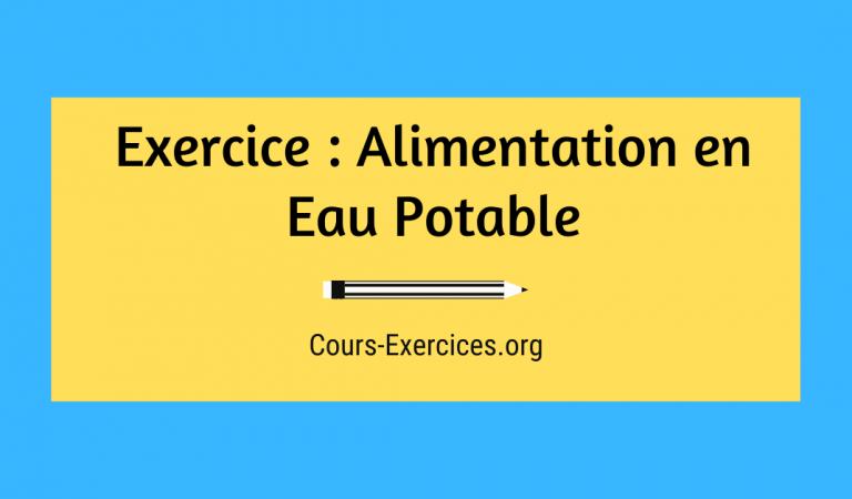 Exercice : Alimentation en Eau Potable