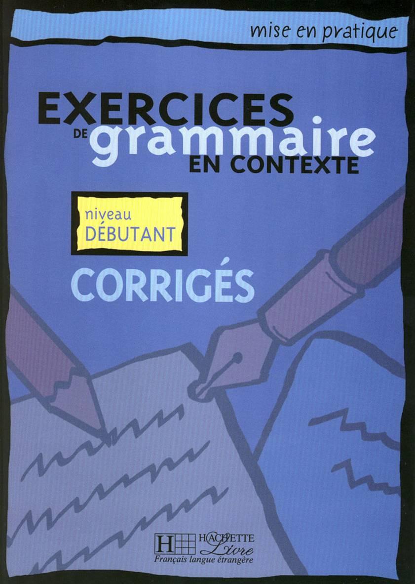 Exercices de Grammaire en Contexte Debutant Corriges