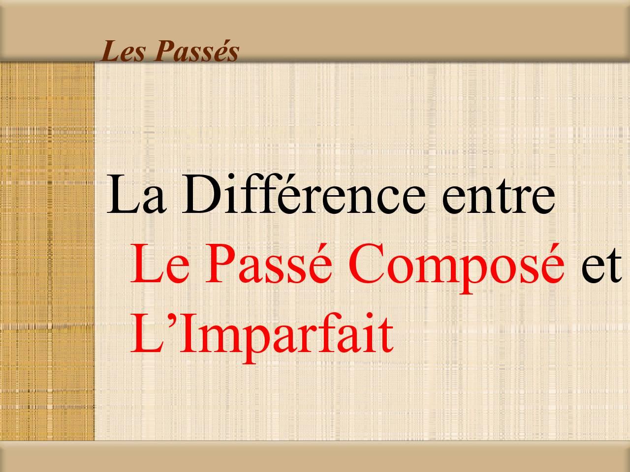 La Différence entre Le Passé Composé et L'Imparfait