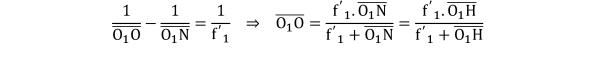 KutoolsEquPic: 1   O 1 O  − 1   O 1 N  = 1   f ′  1     ⇒     O 1 O =   f ′  1 .  O 1 N    f ′  1 +  O 1 N  =   f ′  1 .  O 1 H    f ′  1 +  O 1 H