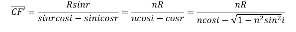 KutoolsEquPic: 𝐶𝐹′ = 𝑅𝑠𝑖𝑛𝑟 𝑠𝑖𝑛𝑟𝑐𝑜𝑠𝑖−𝑠𝑖𝑛𝑖𝑐𝑜𝑠𝑟 = 𝑛𝑅 𝑛𝑐𝑜𝑠𝑖−𝑐𝑜𝑠𝑟 = 𝑛𝑅 𝑛𝑐𝑜𝑠𝑖− 1− 𝑛 2  𝑠𝑖𝑛 2  𝑖