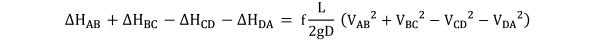 KutoolsEquPic:〖∆H〗_AB+〖∆H〗_BC−〖∆H〗_CD−〖∆H〗_DA= f L/2gD  (〖V_AB〗^2+〖V_BC〗^2−〖V_CD〗^2−〖V_DA〗^2 )
