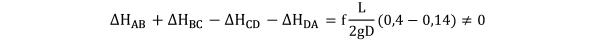 KutoolsEquPic:〖∆H〗_AB+〖∆H〗_BC−〖∆H〗_CD−〖∆H〗_DA=f L/2gD(0,4−0,14)≠0